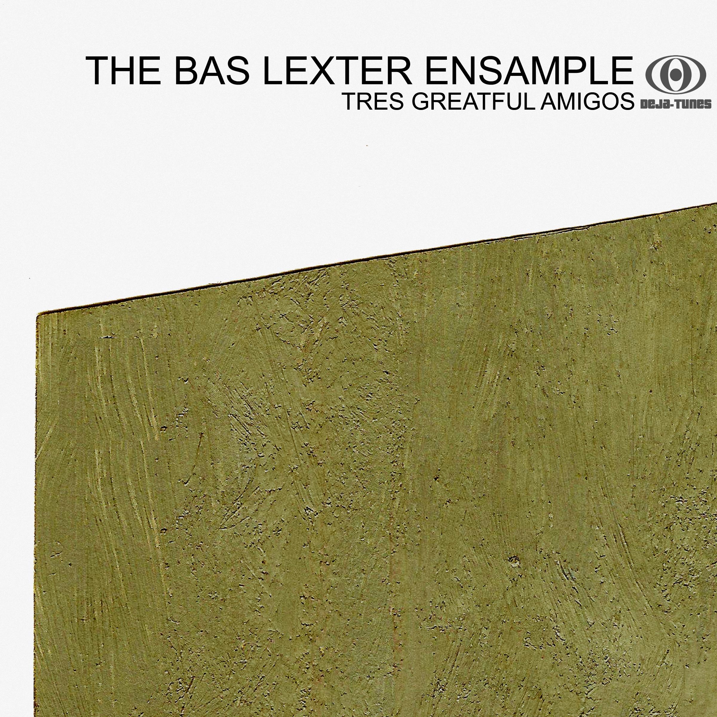 Bas Lexter - Tres Greatful Amigos